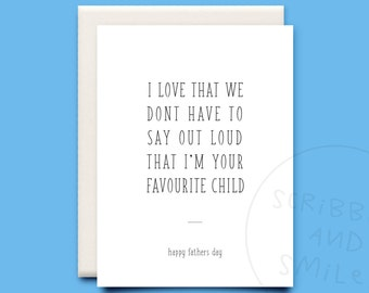 I love that we don't have to say out loud that I'm your favourite child- greeting card - Fathers day card - funny cards -