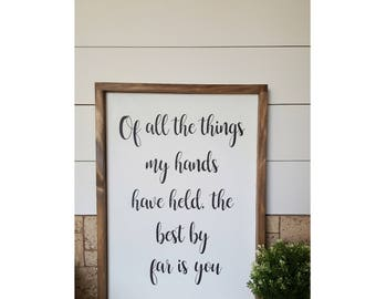 16x24 Of all the things my hands have held the best by far is you,Nursery Signs,Rustic Wood Signs,Rustic Nursery,Gift Ideas,Nursery Decor,