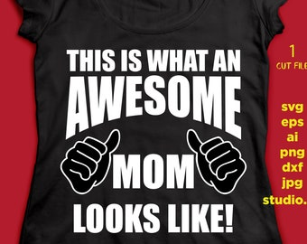 This is what an Awesome MOM looks like svg, mother's day SVG, png DxF, EpS, studio.3 Cut file, for Cricut & silhouette, Iron on transfer