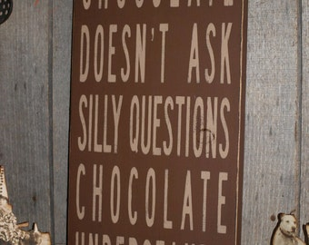 Chocolate Doesn't Ask Silly Questions Typography Word Art Primitve Sign