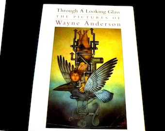 Startling Fantasy. Through a Looking Glass: The Pictures of Wayne Anderson. First Edition. 1992 Surrealism.