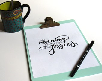 In the Morning When I Rise Give Me Jesus, Printable, Digital Download, Christian Wall Art, Hand-lettered Print, 8x10, 5x7, Calligraphy
