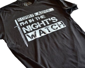 Sorry Ladies I'm in the night's watch MEN'S T-Shirt