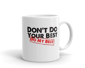 Don't Do Your Best Do My Best T Shirt / Funny Mug for Boss / Bosses Day Gift / Do Your Best / Manager Gift / Coffee Mug
