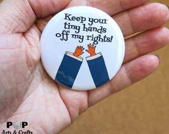 Tiny Hands Button, Buttons, Magnet, Refrigerator Magnet, Anti Trump, Resist, Activist, Feminist Gift, Button Pins, Backpack Pins, Trump, Pin