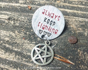 Always Keep Fighting Pin | Pins | Lapel Pin | Brooch | Supernatural Inspired Pin