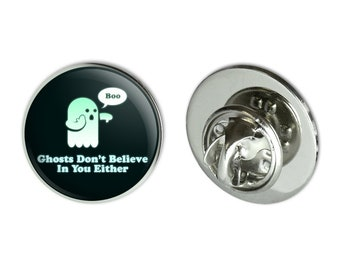 """Ghosts don't believe in you either funny metal 0.75"""" lapel hat pin tie tack pinback"""