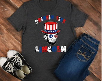 Drinkin like Lincoln - Abraham Lincoln - lincoln shirt - lincoln tee - lincoln outfit - lincoln clothing - abe lincoln shirt