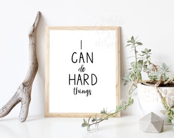 I Can Do Hard Things | instant digital download printable, inspirational quote, motivational quote, wall art, home decor, family quote