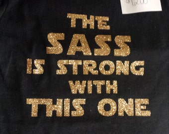 The Sass is Strong With This One, Star Wars inspired Babies, youth or adult tee