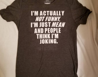 I'm not actually funny I'm just mean and people thinking I'm joking t shirt!