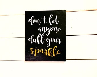 Don't let anyone dull your sparkle Sign