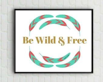 "Quote Print - ""Be Wild & Free"" - Digital Print - Wall Poster - Home Decor - Feathers"