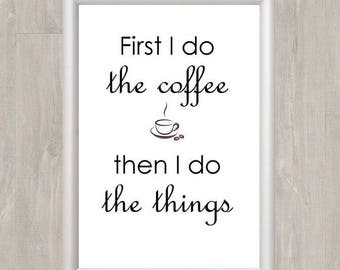 First I Do The Coffee - A4 Print