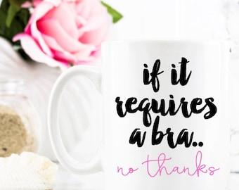 If it Requires a Bra  Coffee Mug - Coffee Cup - Large Coffee Mug - Statement Mug - Sassy Mug - Large Mug - Funny Mug - Statement Mugs