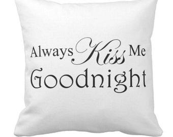 """Throw Pillow """"Always Kiss Me Goodnight"""""""