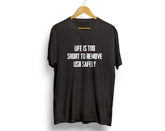 Life is too short to remove usb safely Programmer tshirt Computer guy shirt IT worker shirt Tshirt for graphic designer Shirt for IT guys