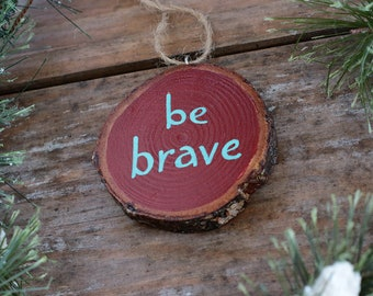 Be Brave Ornament, Personalized Ornament, Wood Slice Ornament, Rustic Wood Ornament, Custom Ornament, Boho Style Ornament