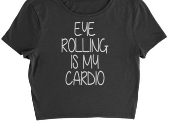 Eye Rolling Is My Cardio Cropped T-Shirt