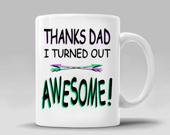 THANKS DAD I Turned Out AWESOME Coffee Mug Fathers Day Dad Birthday Gift for Him Father Birthday Funny Gift Ideas _11 - 15 oz Cup_411M