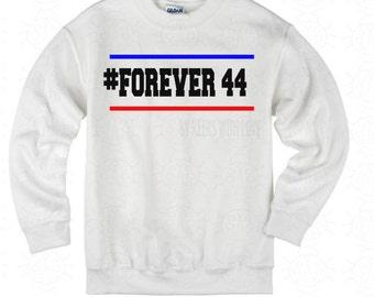 Sweatshirt Obama Forever 44 - 44th President of the United States - Barack Obama Inspired