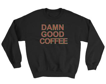 Damn Good Coffee Sweatshirt - Twin Peaks Sweatshirt - Fandom - by Sassicoconut
