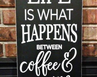 Life is What Happens Between Coffee and Wine Wood Sign / Black / White / Paint / Friends / Kitchen / House Warming / GalleryWall / Gift