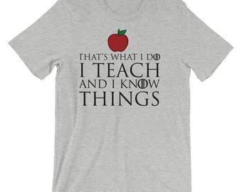 Teacher Shirt - Teacher Gift for Christmas - Game of Thrones Teach and Know Things - Male Teacher Gift - Gift for Teacher Man - High School