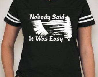 Nobody Said It was Easy. Available in Short Sleeve or Long Sleeve