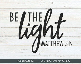 Be The Light SVG Matthew 5:16 SVG Christian Motivational Quote Clipart Vector for Silhouette Cricut Cutting Machine Design Download Print