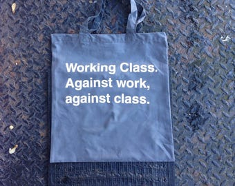 Working Class against work against class tote bag