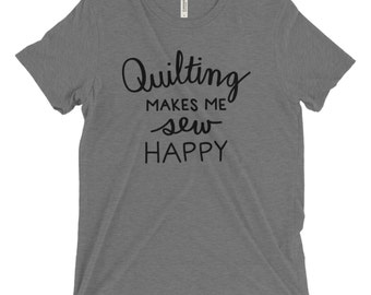 Quilting Makes Me Sew Happy Tshirt