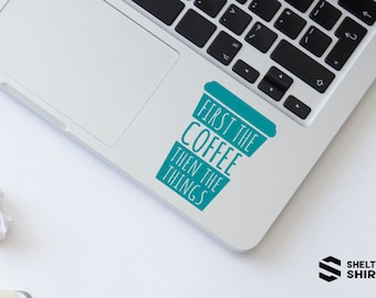 First the Coffee then the Things Laptop Vinyl Sticker