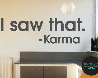 I Saw That. - Karma Quote Vinyl Wall Decal Quote - QUO004