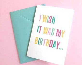 I Wish It Was My Birthday Card, Funny Birthday Card