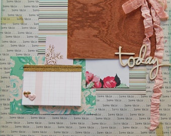 """12x12 Premade Scrapbook Page called """"Love Today"""" Love This, Remember Always, Today Was Special Because- Spending Time With You Bridals"""