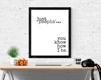 Just Poopin You Know How I Be | The Office TV Show | Michael Scott | The Office TV Show | Instant Download Print | Funny TV Quote |
