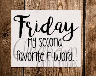 Friday- My Second Favorite F Word Decal | Humor Gift | Funny Gift | Gag Gift | Office Humor | Gift for Coworker | Meme Mug | Funny Mug