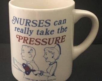 Vintage Nurse Coffee Mug Cup Nurses Can Really Take The Pressure Harriet Carter Gifts Medical Profession Occupation Gift
