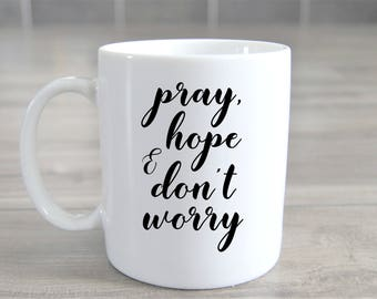 Pray Hope & Don't Worry Mug - Prayer Mug, Padre Pio Quote, Religious Mug, Catholic Mug, Quote Mug, Inspirational Mug