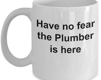 Plumber Mug-Have no fear the Plumber is here-Plumbers mug-Plumber Coffee Mug
