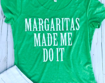 Margaritas Made Me Do It Shirt
