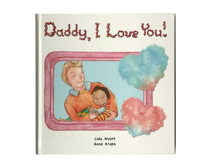Daddy, I Love You! - Daddy - light hair/light skin & child dark hair/light skin