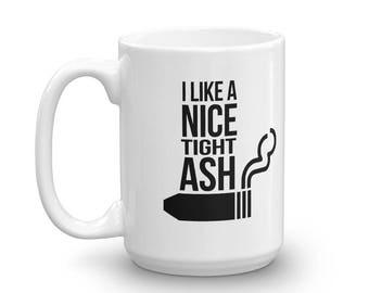 Cigar Lover, Coffee Mug, I Like a Nice, Tight Ash, Cigar Smoker, Tap Dat Ash, Stogie, Father's Day Gift, Robusto, Panetela, Cigar Lighter