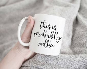 this is probably vodka , this might be vodka, coffee mug, vodka coffee mug, gift for her, gift for him, funny mugs, funny coffee mug,