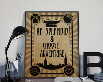 Steampunk Art Print Poster - Be Splendid & Choose Adventure - PRINTABLE 8x10 inches Wall Decor, Inspirational Print, Home Decor, Gift