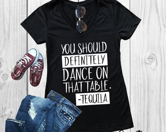 You Should Definitely Dance On That Table, Cinco De Mayo Shirt, Fiesta Shirt, Party Shirt, Tequila Shirt, Women's Shirt, Men's Shirt