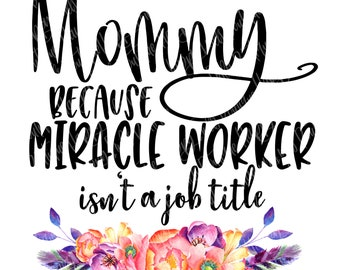 mommy is a miracle worker png instant download, mama Design/ designs sublimation