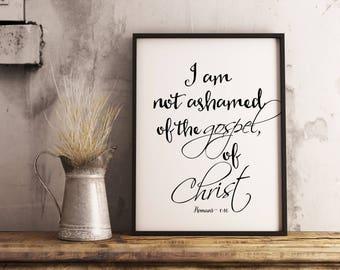 Christian print. I am not ashamed... Romans 1:16. Bible verse print Instant printable.PDF JPG diy digital wall art. Religious gift.