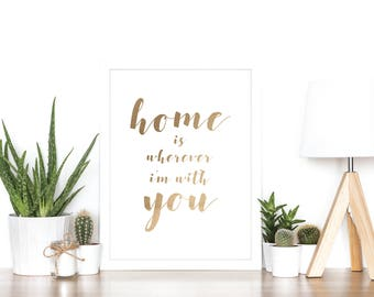 Home Is Wherever I'm With You - Rose Gold Foil Print - Home Decor - Wall Art - Gift Idea